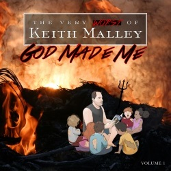 The Very Worst of Keith Malley - God Made Me - Volume 1